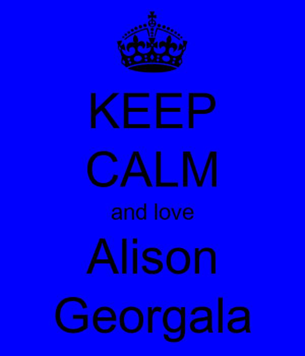 KEEP CALM and love Alison Georgala