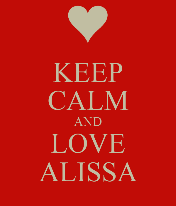 KEEP CALM AND LOVE ALISSA