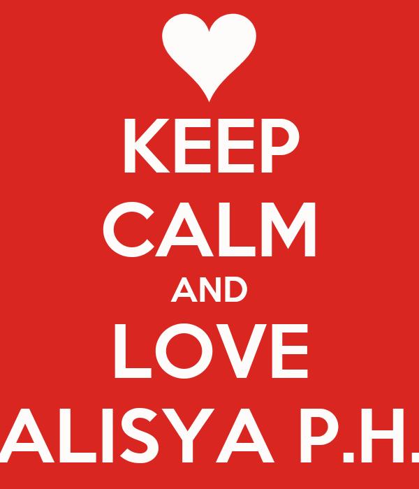 KEEP CALM AND LOVE ALISYA P.H.