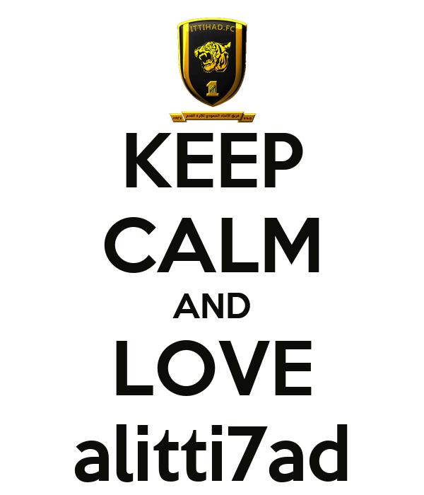 KEEP CALM AND LOVE alitti7ad