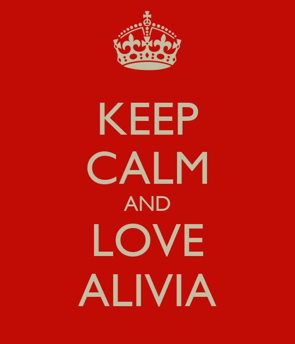 KEEP CALM AND LOVE ALIVIA