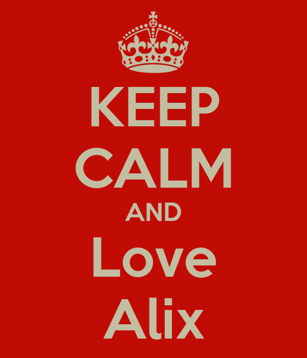 KEEP CALM AND Love Alix