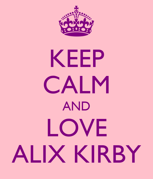 KEEP CALM AND LOVE ALIX KIRBY