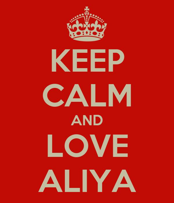 KEEP CALM AND LOVE ALIYA