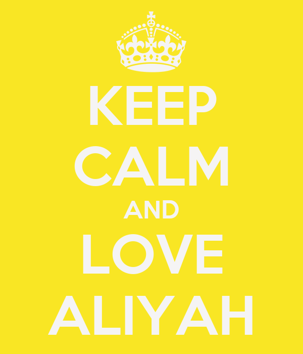 KEEP CALM AND LOVE ALIYAH