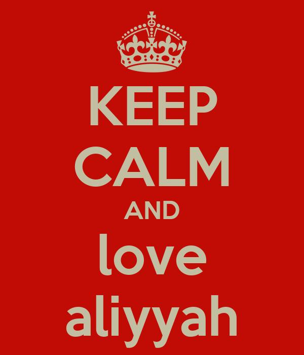 KEEP CALM AND love aliyyah