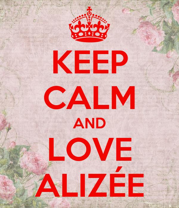 KEEP CALM AND LOVE ALIZÉE