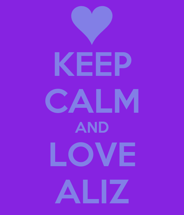 KEEP CALM AND LOVE ALIZ