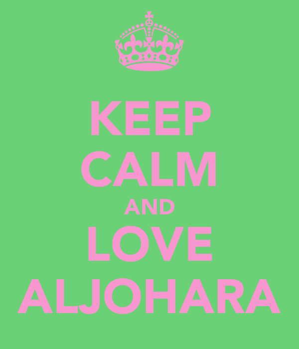 KEEP CALM AND LOVE ALJOHARA