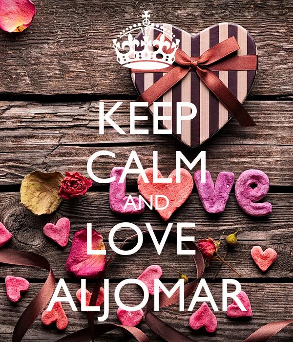 KEEP CALM AND LOVE  ALJOMAR