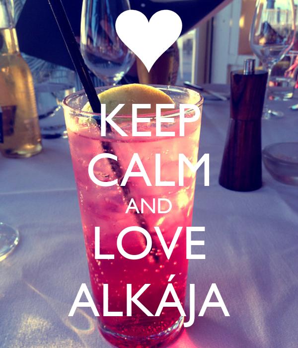 KEEP CALM AND LOVE ALKÁJA