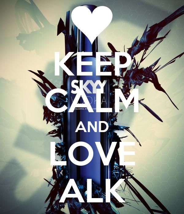 KEEP CALM AND LOVE ALK