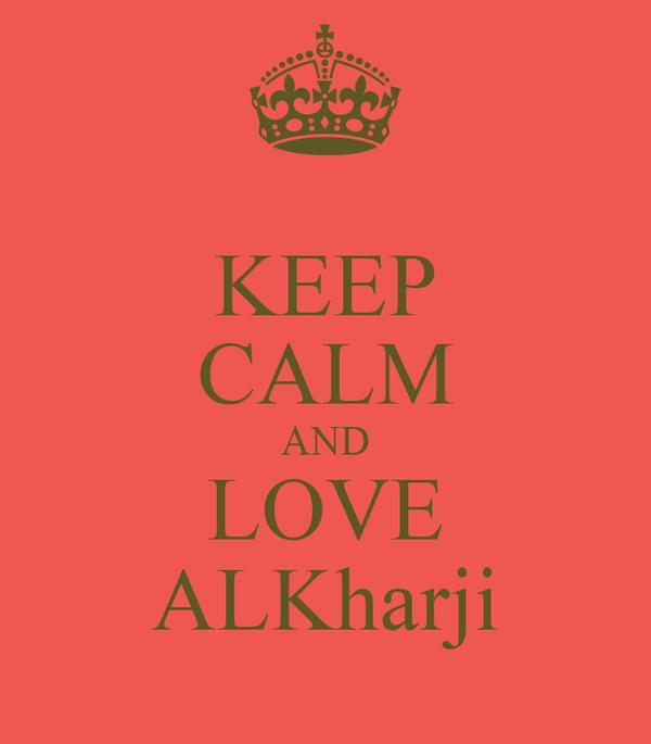 KEEP CALM AND LOVE ALKharji