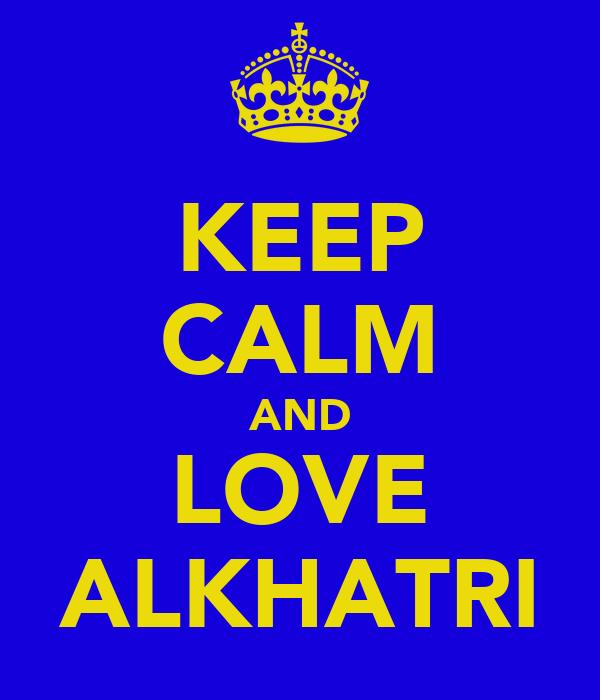 KEEP CALM AND LOVE ALKHATRI