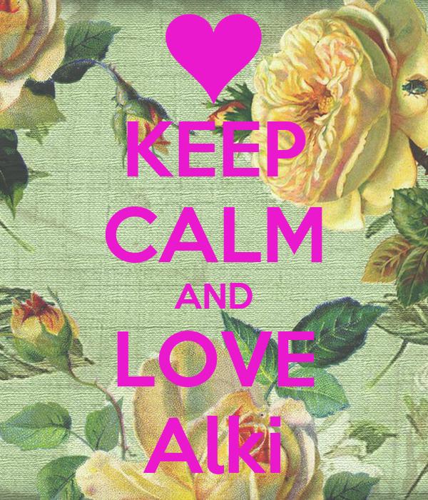 KEEP CALM AND LOVE  Alki