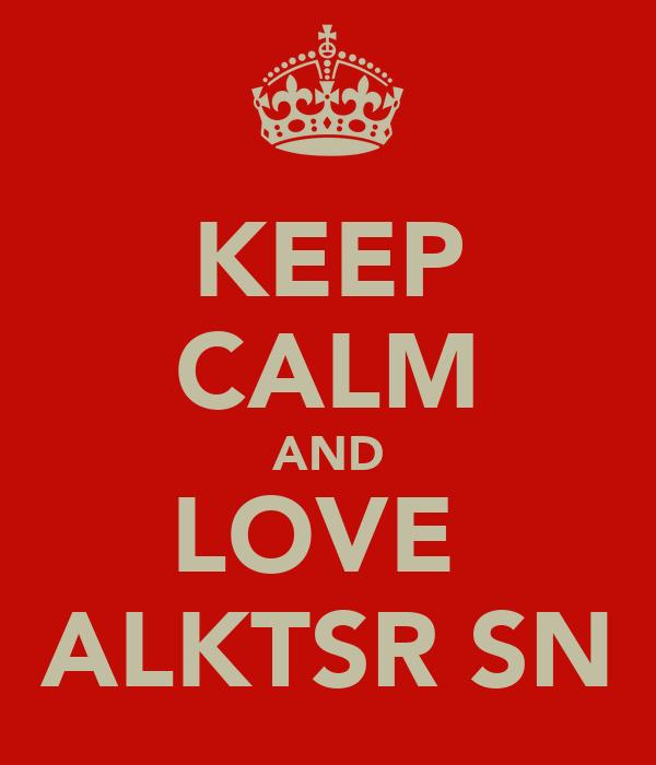 KEEP CALM AND LOVE  ALKTSR SN