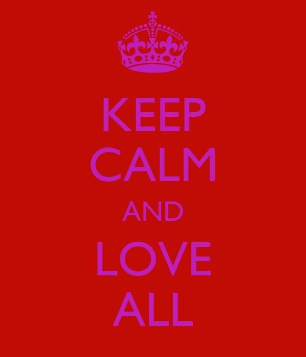 KEEP CALM AND LOVE ALL