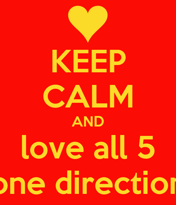KEEP CALM AND love all 5 one direction