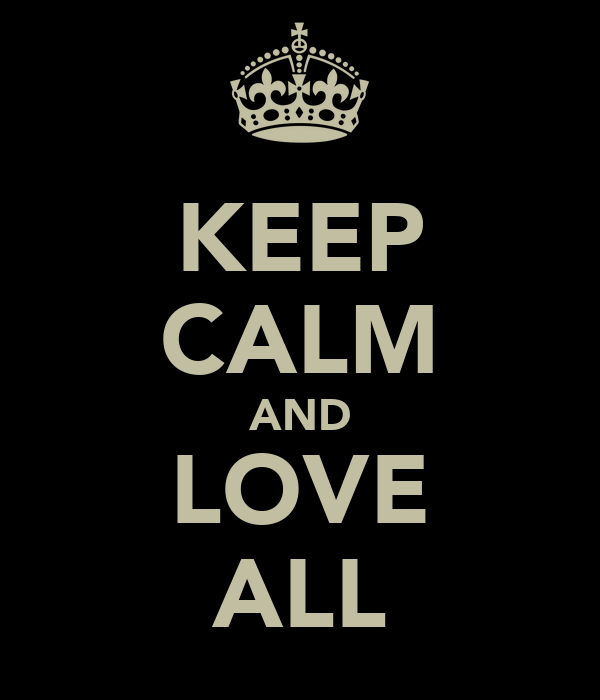 KEEP CALM AND LOVE ALL