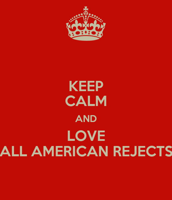 KEEP CALM AND LOVE ALL AMERICAN REJECTS
