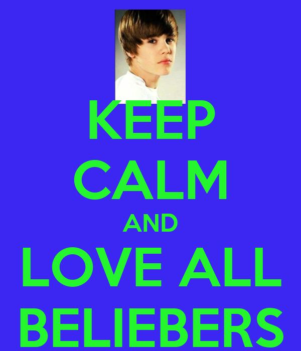 KEEP CALM AND LOVE ALL BELIEBERS