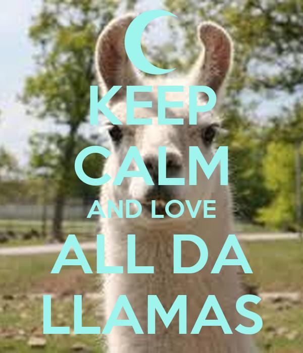 KEEP CALM AND LOVE ALL DA LLAMAS