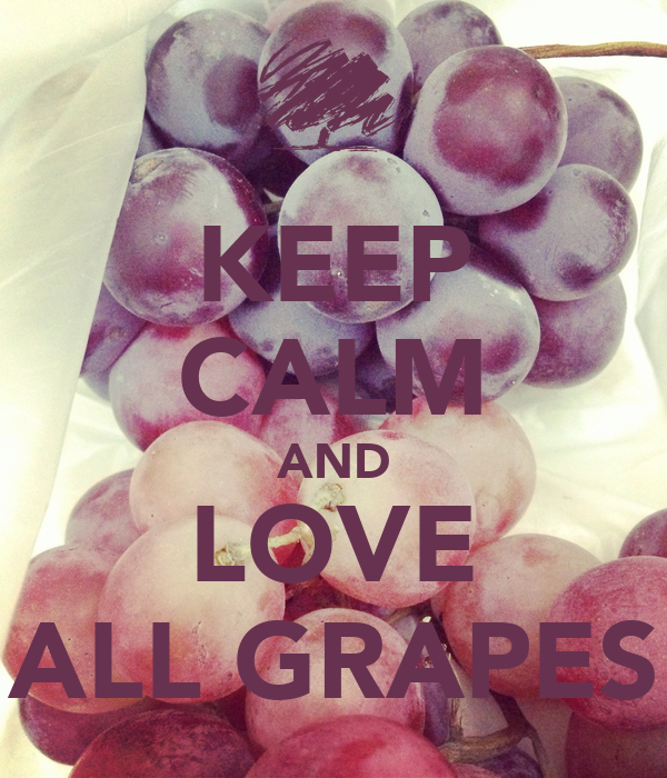 KEEP CALM AND LOVE ALL GRAPES
