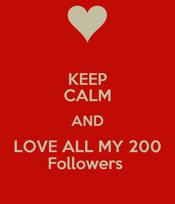 KEEP CALM AND LOVE ALL MY 200 Followers