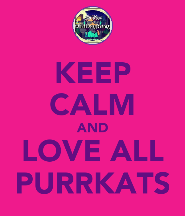 KEEP CALM AND LOVE ALL PURRKATS