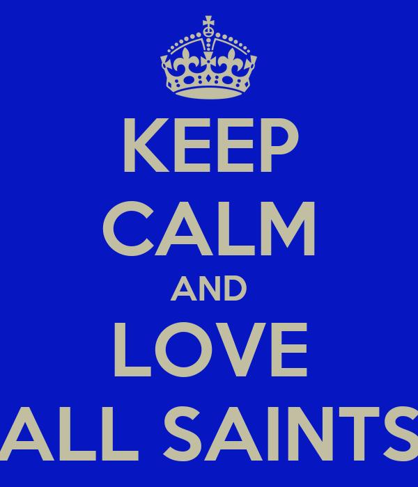 KEEP CALM AND LOVE ALL SAINTS