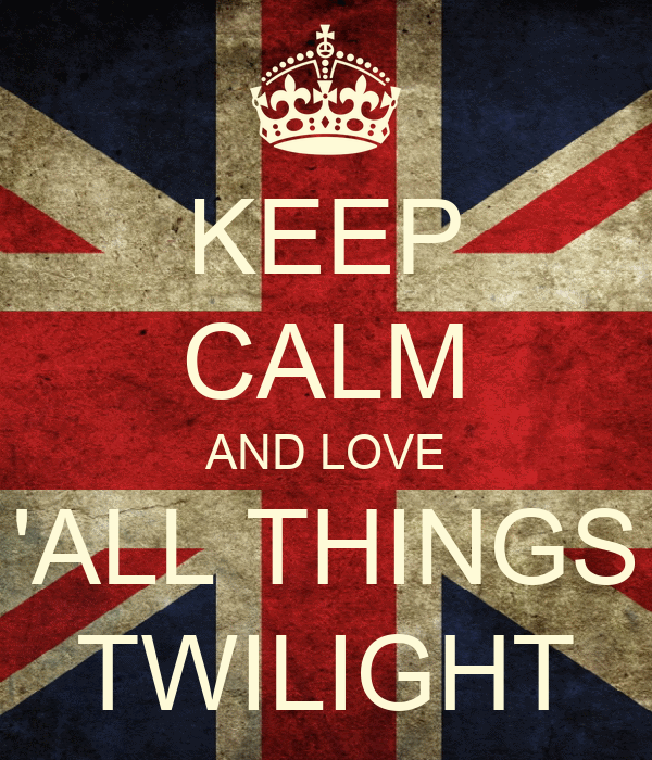 KEEP CALM AND LOVE 'ALL THINGS TWILIGHT