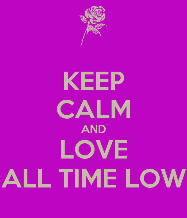 KEEP CALM AND LOVE ALL TIME LOW