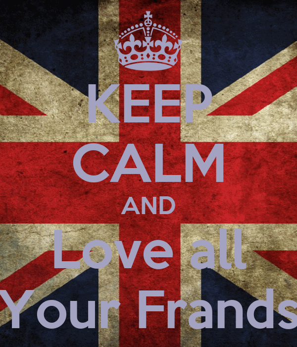 KEEP CALM AND Love all Your Frands