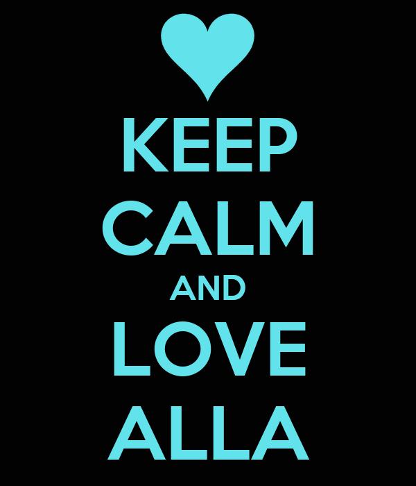 KEEP CALM AND LOVE ALLA