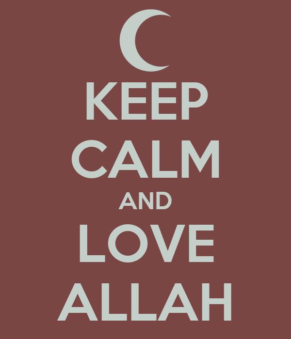 KEEP CALM AND LOVE ALLAH