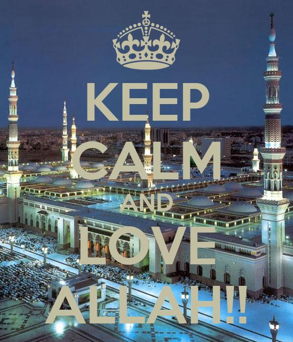 KEEP CALM AND LOVE ALLAH!!