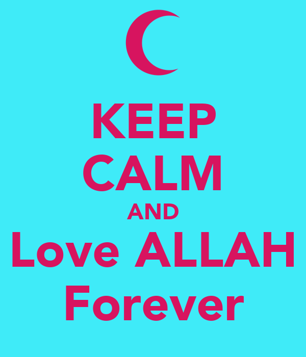 KEEP CALM AND Love ALLAH Forever