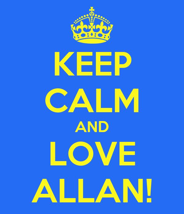 KEEP CALM AND LOVE ALLAN!