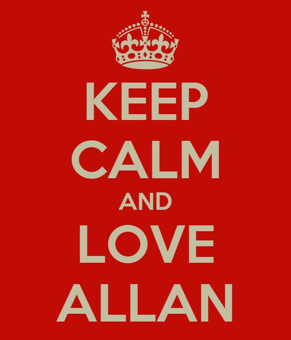 KEEP CALM AND LOVE ALLAN