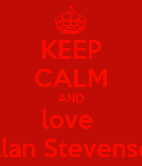KEEP CALM AND love  Allan Stevenson