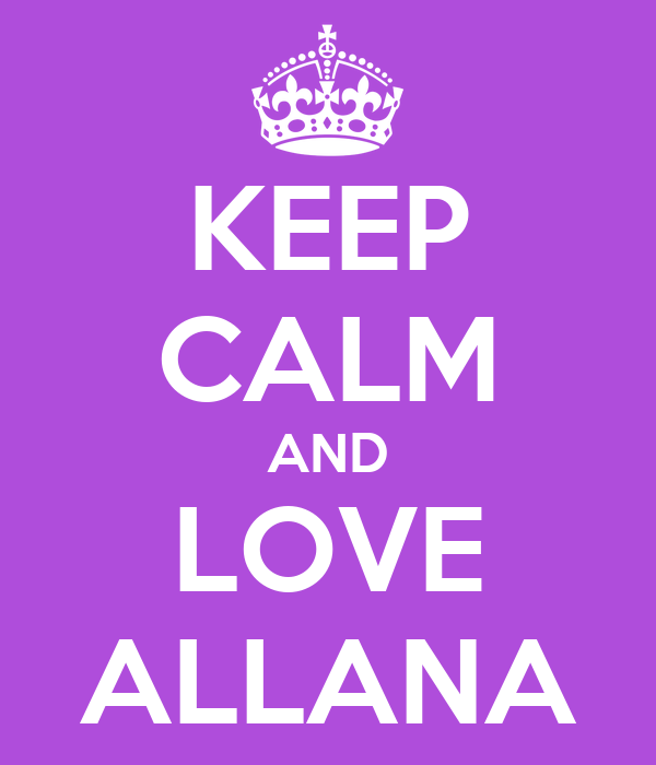 KEEP CALM AND LOVE ALLANA