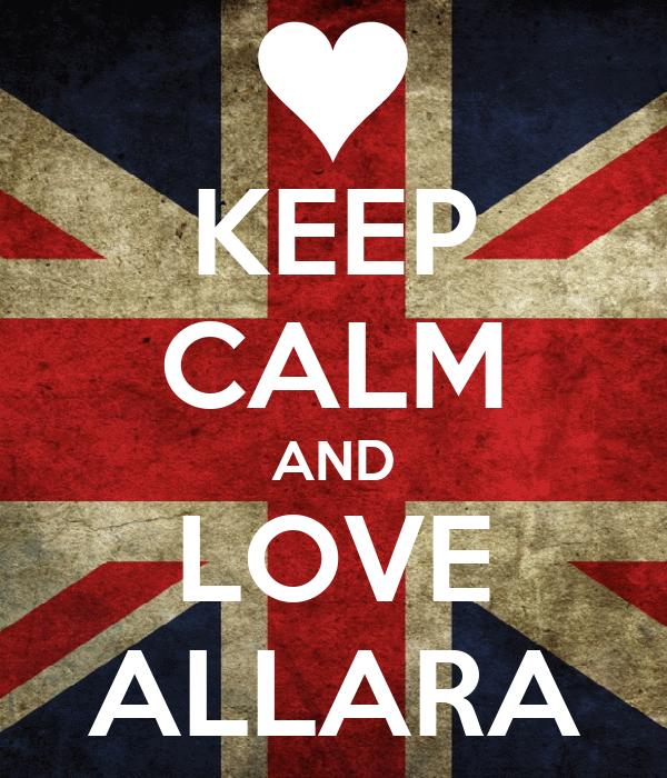 KEEP CALM AND LOVE ALLARA