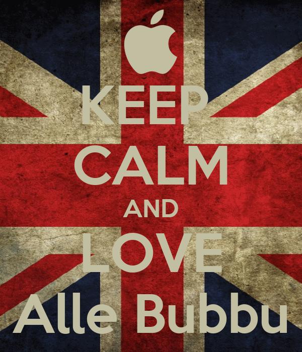 KEEP  CALM AND LOVE Alle Bubbu