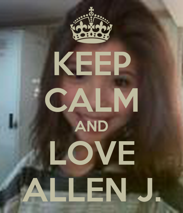 KEEP CALM AND LOVE ALLEN J.