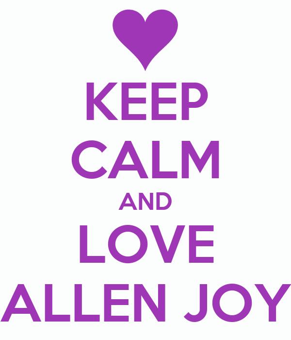 KEEP CALM AND LOVE ALLEN JOY
