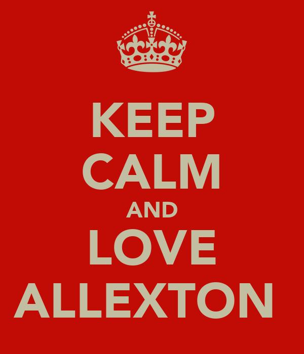 KEEP CALM AND LOVE ALLEXTON