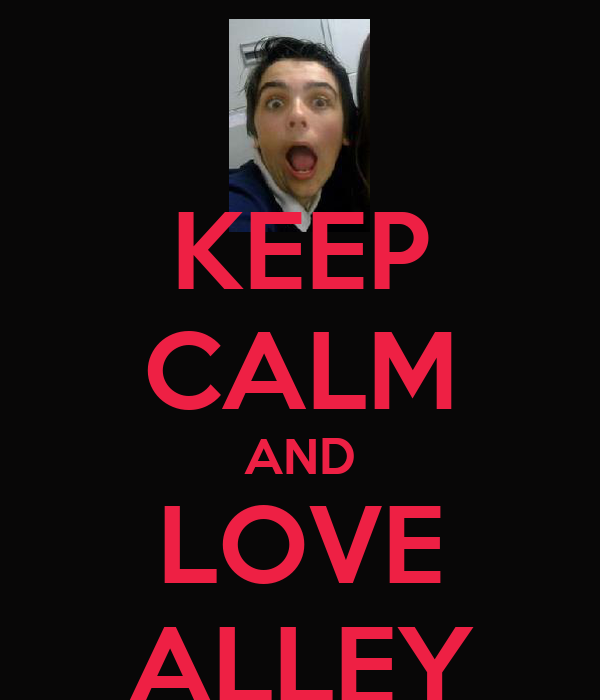 KEEP CALM AND LOVE ALLEY