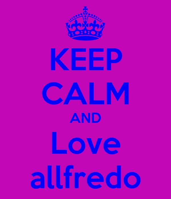 KEEP CALM AND Love allfredo