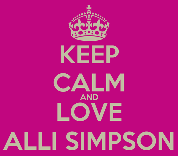 KEEP CALM AND LOVE ALLI SIMPSON