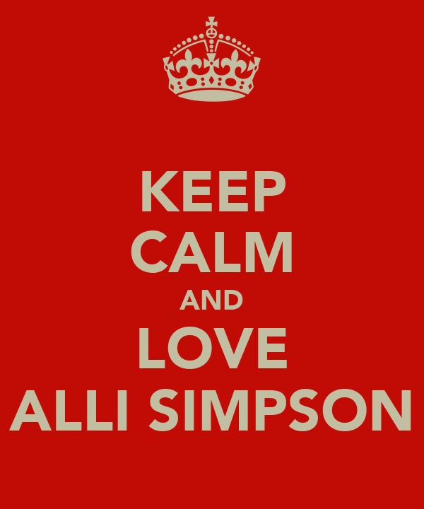 KEEP CALM AND LOVE ALLI SIMPSON